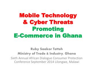 Mobile Technology  & Cyber Threats P romoting  E-Commerce in Ghana
