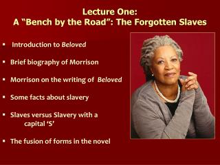 """Lecture  One:  A """"Bench  by the Road"""": The  Forgotten  Slaves Introduction to  Beloved"""