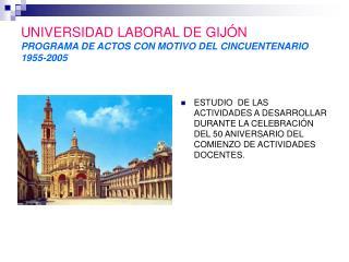 UNIVERSIDAD LABORAL DE GIJÓN PROGRAMA DE ACTOS CON MOTIVO DEL CINCUENTENARIO 1955-2005