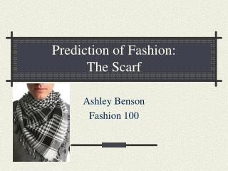 Prediction of Fashion: The Scarf