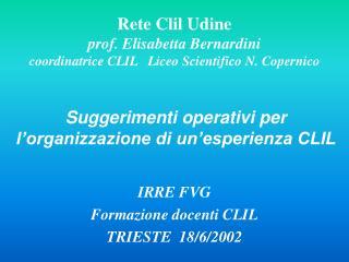 Rete Clil Udine prof. Elisabetta Bernardini coordinatrice CLIL   Liceo Scientifico N. Copernico