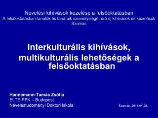 Interkulturális kihívások,  multikulturális lehetőségek a felsőoktatásban Hannemann-Tamás Zsófia