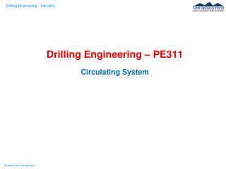 Drilling Engineering – PE311 Circulating System
