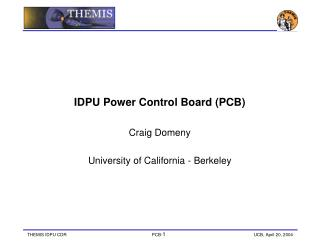 IDPU Power Control Board (PCB) Craig Domeny University of California - Berkeley
