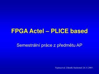 FPGA Actel � PLICE based