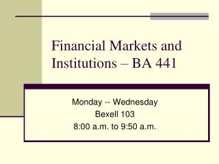 Financial Markets and Institutions � BA 441