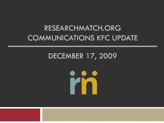 Researchmatch  COMMUNICATIONS KFC UPDATE December 17, 2009