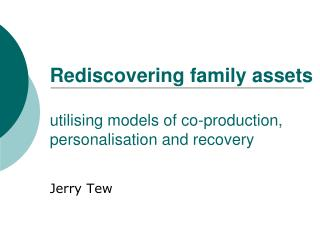 Rediscovering family assets utilising models of co-production, personalisation and recovery