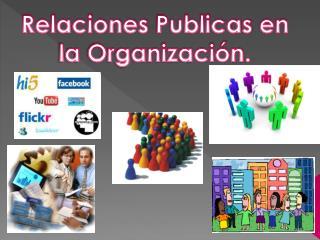 Relaciones  Publicas  en  la Organización .