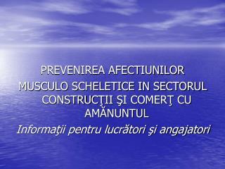 PREVENIREA AFECTIUNILOR  MUSCULO SCHELETICE IN SECTORUL CONSTRU C?II ?I COMER? CU AM?NUNTUL