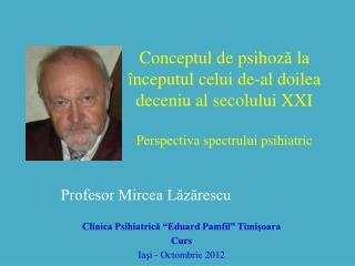 """Profesor Mircea Lăzărescu Clinica Psihiatrică """"Eduard Pamfil"""" Timişoara Curs"""