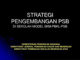 STRATEGI  PENGEMBANGAN PSB DI SEKOLAH MODEL SKM-PBKL-PSB