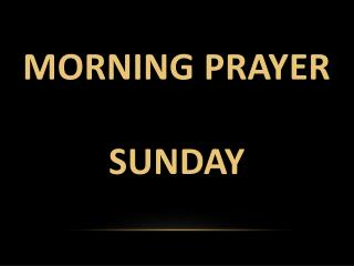 Morning prayer Sunday