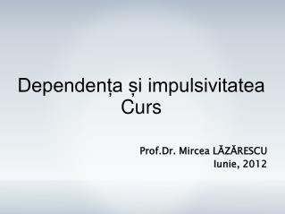 Prof.Dr. Mircea LĂZĂRESCU Iunie, 2012