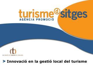 >  Innovació en la gestió local del turisme