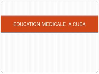 EDUCATION MEDICALE  A CUBA