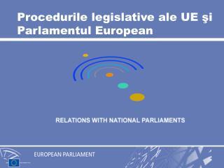 Proced urile legislative ale UE şi Parlamentul European