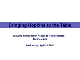 Ensuring Humanitarian Access to Health-Related Technologies Wednesday, April 25, 2007