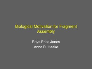 Biological Motivation for Fragment Assembly