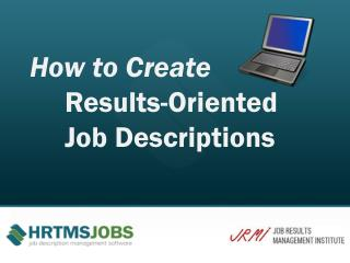 How to Create Results-Oriented  Job Descriptions