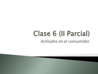 Clase  6 (II  Parcial )