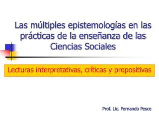 Las múltiples epistemologías en las prácticas de la enseñanza de las Ciencias Sociales