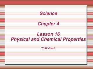 Science Chapter 4 Lesson 16 Physical and Chemical Properties TCAP Coach