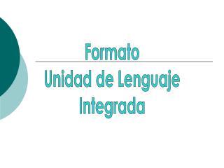 Formato Unidad de Lenguaje Integrada