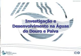 Investiga��o e Desenvolvimento na �guas do Douro e Paiva