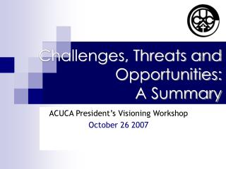 Challenges, Threats and Opportunities: A Summary