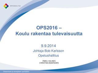 OPS2016 �  Koulu rakentaa tulevaisuutta