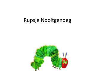 Rupsje Nooitgenoeg