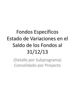 Fondos Específicos Estado  de Variaciones en el Saldo de los  Fondos al 31/12/13