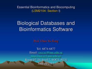 Essential Bioinformatics and Biocomputing  LSM2104: Section I    Biological Databases and Bioinformatics Software  Prof.