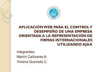 Integrantes: Martín Cañizares A. Viviana Quevedo C.