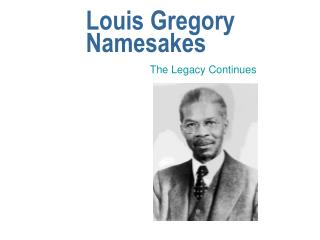 Louis Gregory Namesakes