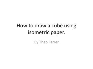 How to draw a cube using isometric paper.