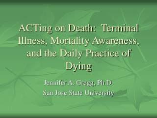 ACTing on Death:  Terminal Illness, Mortality Awareness, and the Daily Practice of Dying