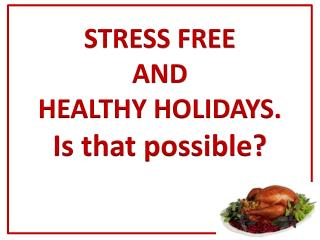 STRESS FREE ANDHEALTHY HOLIDAYS.Is that possible