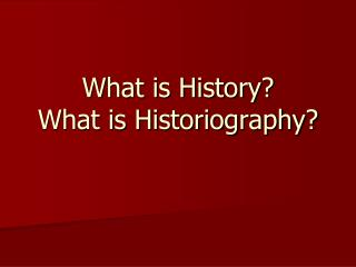 What is History? What is Historiography?