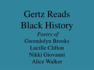Gertz Reads  Black History Poetry of Gwendolyn Brooks Lucille Clifton Nikki Giovanni Alice Walker