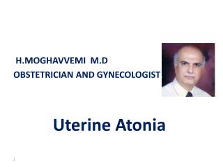 H.MOGHAVVEMI  M.D OBSTETRICIAN AND GYNECOLOGIST Uterine  A tonia