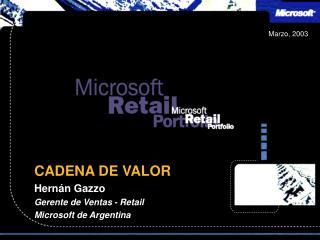 CADENA DE VALOR Hern�n Gazzo Gerente de  Ventas - Retail Microsoft  de  Argentina