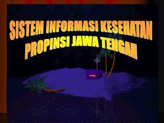 SISTEM INFORMASI KESEHATAN PROPINSI JAWA TENGAH