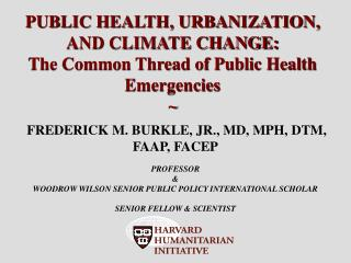 FREDERICK M. BURKLE, JR., MD, MPH, DTM, FAAP, FACEP PROFESSOR  &