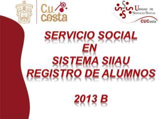 Servicio social En  Sistema SIIAU Registro de alumnos 2013 B