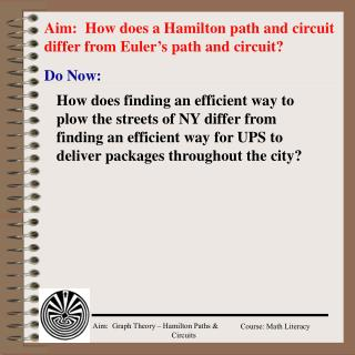 Aim:  How does a Hamilton path and circuit differ from Euler�s path and circuit?