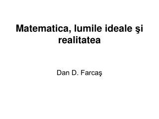 Matematica, lumile ideale şi realitatea