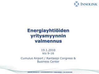 Energiayhtiöiden yritysmyynnin valmennus 19.1.2010  klo 9-16