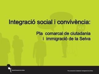 Integració social i convivència: Pla  comarcal de ciutadania  i  immigració de la Selva